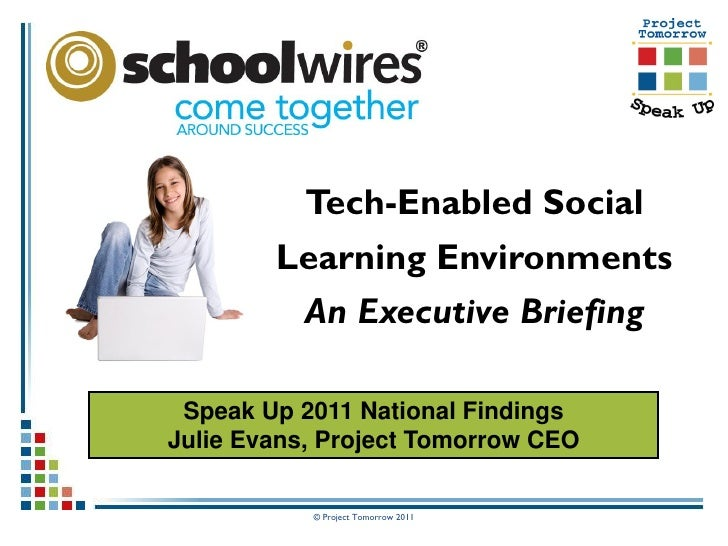 Tech-Enabled Social        Learning Environments         An Executive Briefing Speak Up 2011 National FindingsJulie Evans,...
