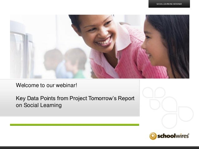 SOCIAL LEARNING WEBINARWelcome to our webinar!Key Data Points from Project Tomorrow's Reporton Social Learning