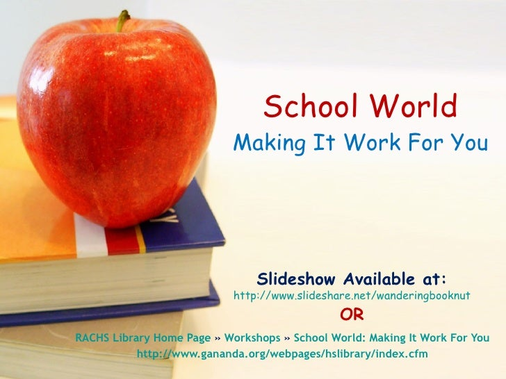 School World Making It Work For You RACHS Library Home Page  »  Workshops  »  School World: Making It Work For You http://...