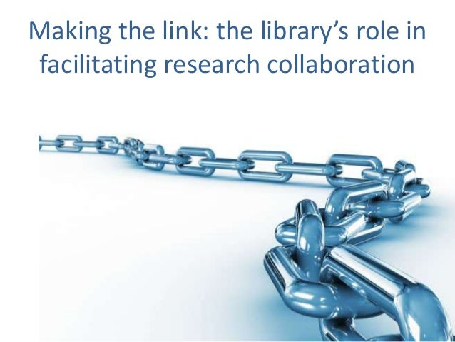 Making the link: the library's role in facilitating research collaboration