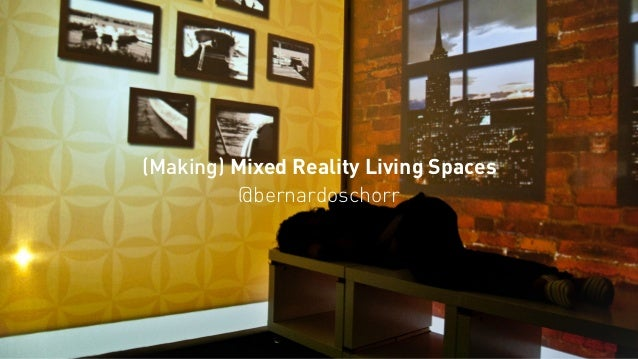 (Making) Mixed Reality Living Spaces @bernardoschorr