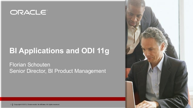 Copyright © 2013, Oracle and/or its affiliates. All rights reserved.1 BI Applications and ODI 11g Florian Schouten Senior ...