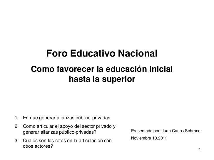 Foro Educativo Nacional       Como favorecer la educación inicial               hasta la superior1. En que generar alianza...