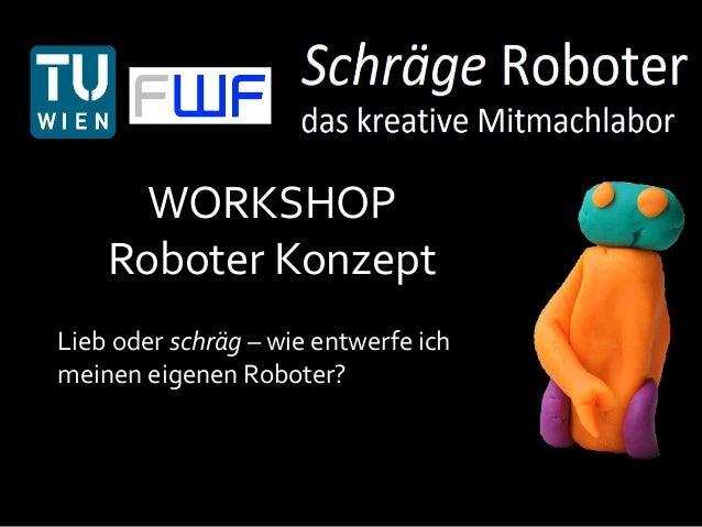 WORKSHOP  Roboter Konzept  Lieb oder schräg – wie entwerfe ich  meinen eigenen Roboter?