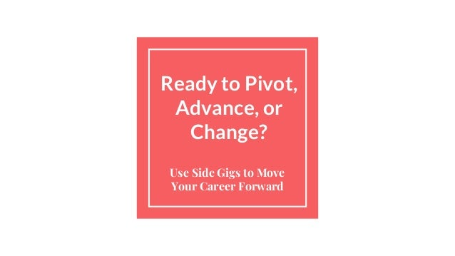 Ready to Pivot, Advance, or Change? Use Side Gigs to Move Your Career Forward