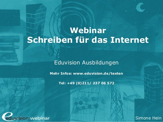 Simone Hein Webinar Schreiben für das Internet Eduvision Ausbildungen Mehr Infos: www.eduvision.de/texten Tel: +49 (0)211/...