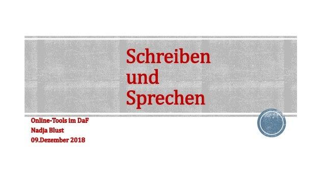 Schreiben und Sprechen Online-Tools im DaF Nadja Blust 09.Dezember 2018