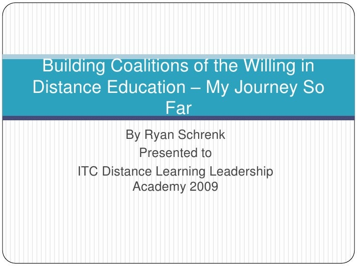 By Ryan Schrenk<br />Presented to <br />ITC Distance Learning Leadership Academy 2009<br />Building Coalitions of the Will...