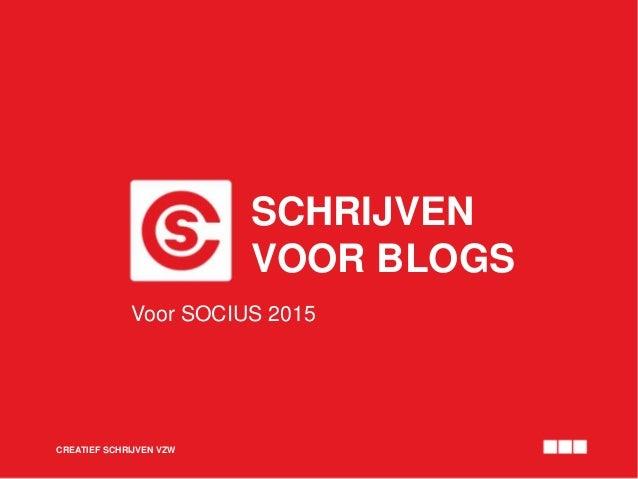 SCHRIJVEN VOOR BLOGS CREATIEF SCHRIJVEN VZW Voor SOCIUS 2015