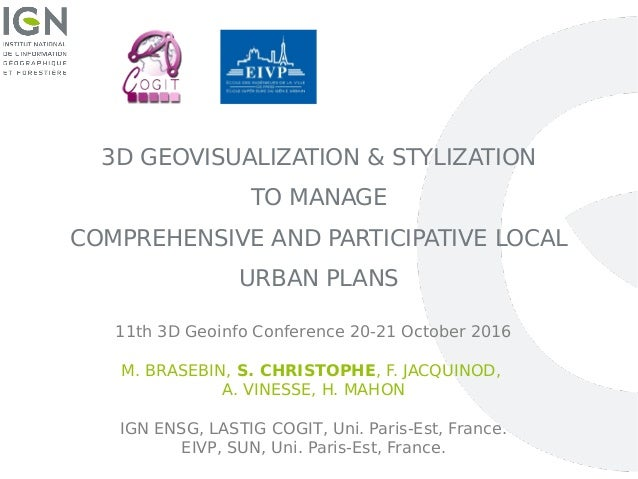 3D GEOVISUALIZATION & STYLIZATION TO MANAGE COMPREHENSIVE AND PARTICIPATIVE LOCAL URBAN PLANS 11th 3D Geoinfo Conference 2...