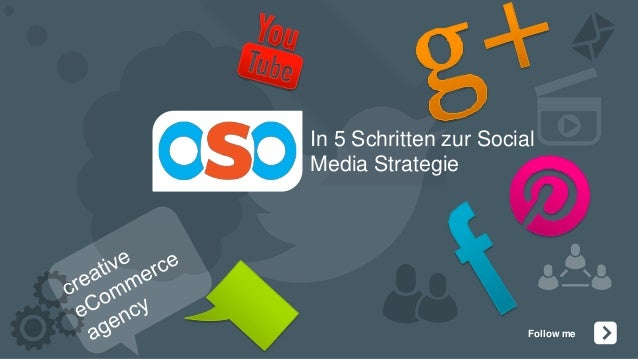 In 5 Schritten zur SocialMedia Strategie                        Follow me