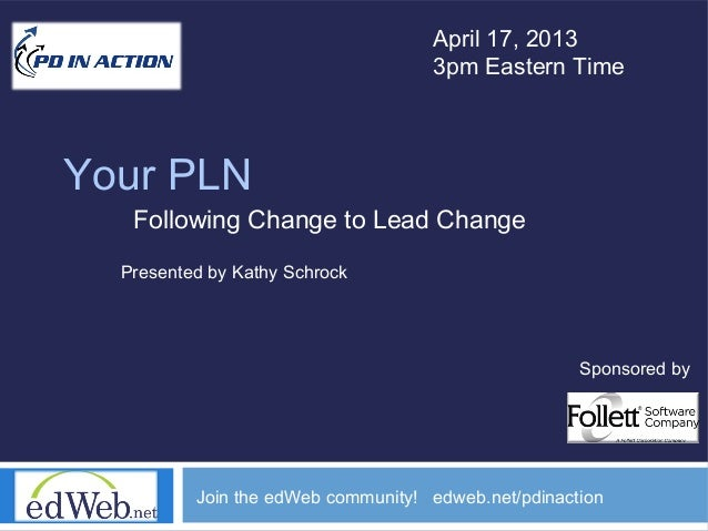 April 17, 2013                                    3pm Eastern TimeYour PLN   Following Change to Lead Change  Presented by...