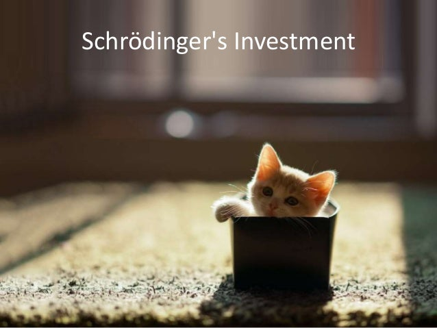 Schrödinger's Investment