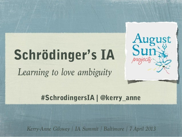 Schrödinger's IA Learning to love ambiguity #SchrodingersIA | @kerry_anne  Kerry-Anne Gilowey | IA Summit | Baltimore | 7 ...
