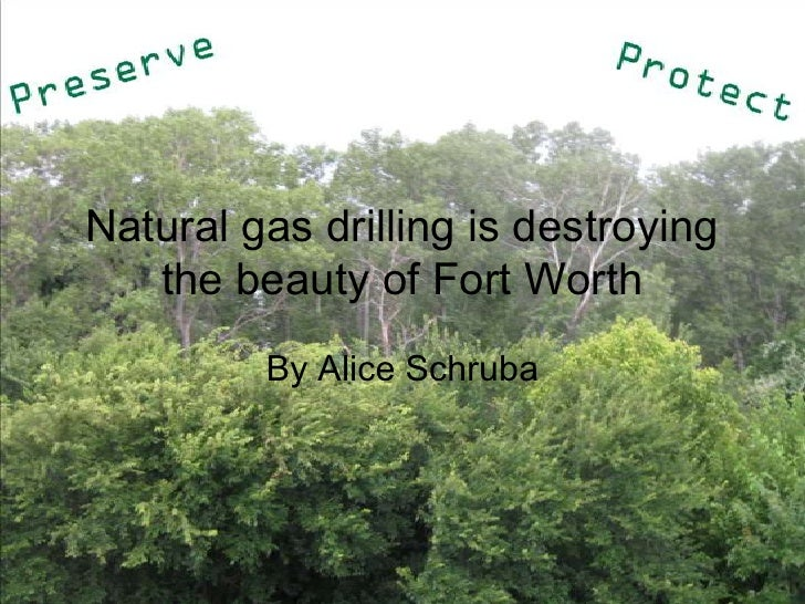Natural gas drilling is destroying the beauty of Fort Worth<br />By Alice Schruba<br />