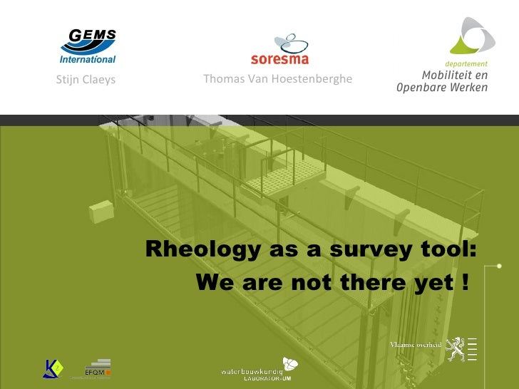 Rheology as a survey tool:  We are not there yet !   Stijn Claeys Thomas Van Hoestenberghe