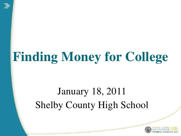 Finding Money for College January 18, 2011 Shelby County High School