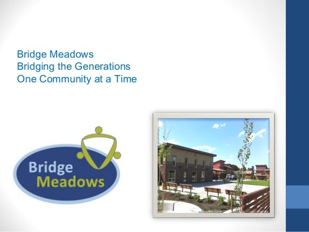Bridge Meadows Bridging the Generations One Community at a Time