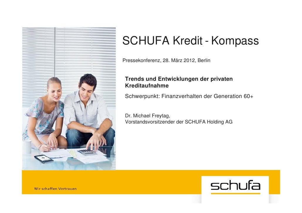 SCHUFA Kredit - KompassPressekonferenz, 28. März 2012, Berlin Trends und Entwicklungen der privaten Kreditaufnahme Schwerp...