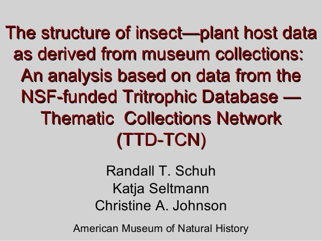 The structure of insect—plant host data as derived from museum collections: An analysis based on data from the NSF-funded ...