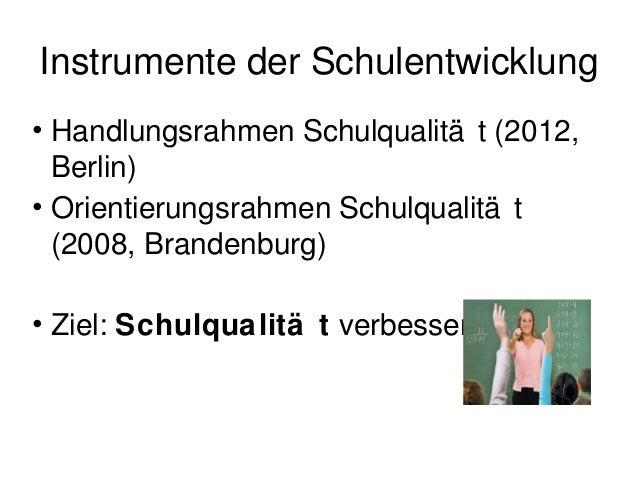 Handlungs-/Orientierungsrahmen             Schulqualitä t1. Lehren und Lernen – Unterricht2. Schulkultur3. Führung und Sch...