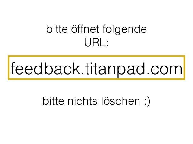 bitte öffnet folgende             URL:feedback.titanpad.com   bitte nichts löschen :)