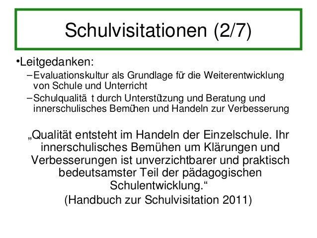 Schulvisitationen (3/7)• Ziele: – anhand von vorgegebenen Qualitä tskriterien und   transparenten, strukturierten und stan...