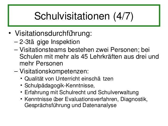 Schulvisitationen (5/7)• Methoden der Visitation: – Datenanalysen – Befragungen – Beobachtungen – Einsicht in interne Doku...