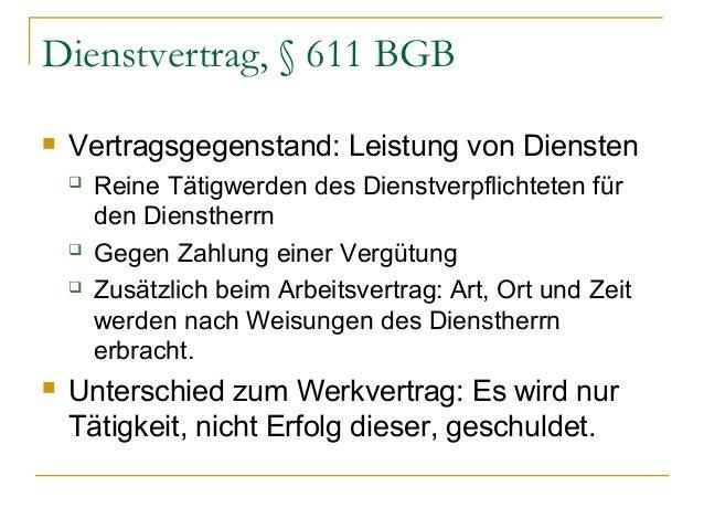 Dienstvertrag, § 611 BGB   Vertragsgegenstand: Leistung von Diensten        Reine Tätigwerden des Dienstverpflichtete...