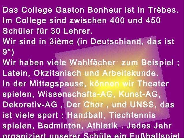 Das College Gaston Bonheur ist in Trèbes. Im College sind zwischen 400 und 450 Schüler für 30 Lehrer. Wir sind in 3ième (i...