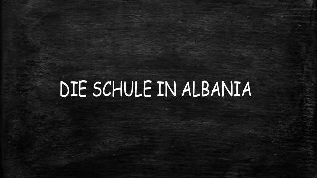 Das Schulsystem in Albania Klasse 1– 5. Klasse: Grundschule
