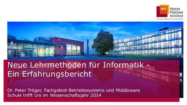 Neue Lehrmethoden für Informatik -  Ein Erfahrungsbericht  !  Dr. Peter Tröger, Fachgebiet Betriebssysteme und Middleware ...