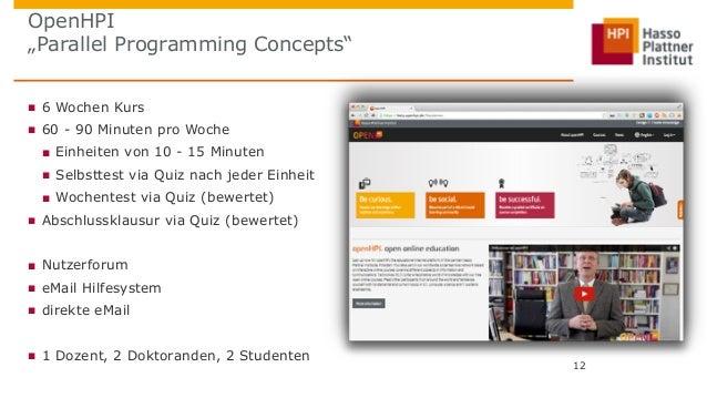 """OpenHPI  """"Parallel Programming Concepts""""  ■ 6 Wochen Kurs  ■ 60 - 90 Minuten pro Woche  ■ Einheiten von 10 - 15 Minuten  ■..."""
