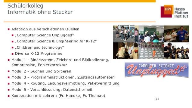 """Schülerkolleg  Informatik ohne Stecker  ■ Adaption aus verschiedenen Quellen  ■ """"Computer Science Unplugged""""  ■ """"Computer ..."""