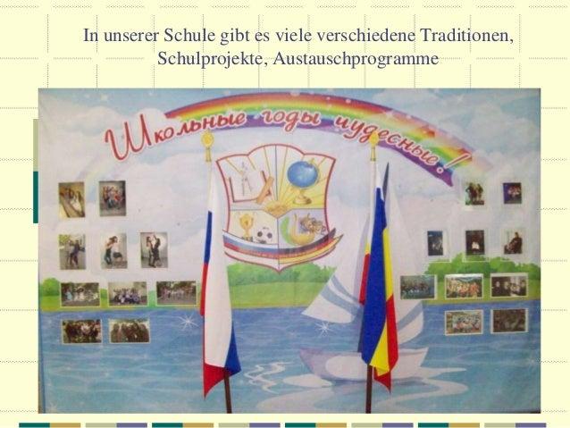 In unserer Schule gibt es viele verschiedene Traditionen, Schulprojekte, Austauschprogramme