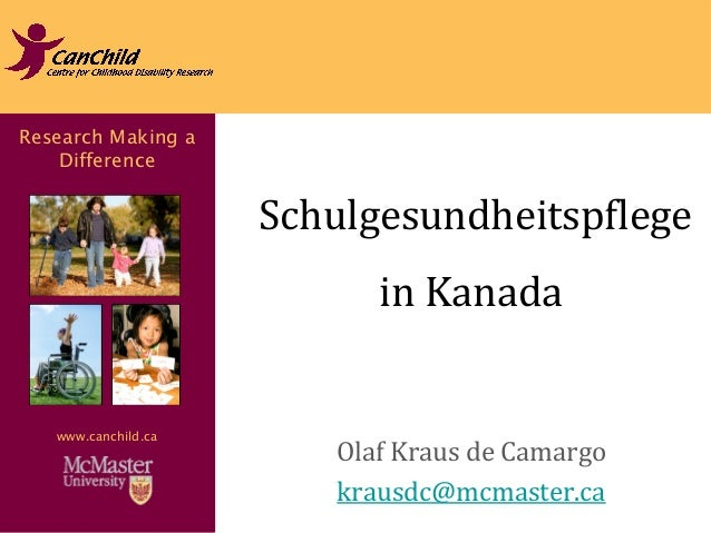 Research Making a  Difference  www.canchild.ca  Schulgesundheitspflege  in Kanada  Olaf Kraus de Camargo  krausdc@mcmaster...