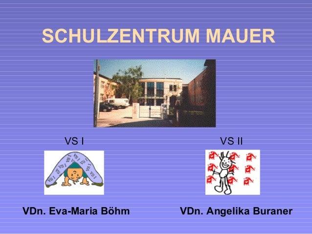 SCHULZENTRUM MAUER       VS I                  VS IIVDn. Eva-Maria Böhm   VDn. Angelika Buraner