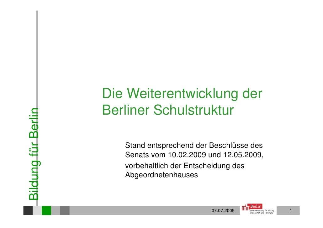 Die Weiterentwicklung der                      Berliner Schulstruktur Bildung für Berlin                             Stand...