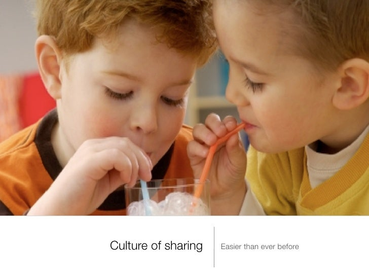 Culture of sharing   Easier than ever before