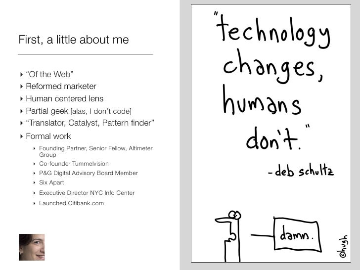"""First, a little about me‣ """"Of the Web""""‣ Reformed marketer‣ Human centered lens‣ Partial geek [alas, I don't code]‣ """"Transl..."""