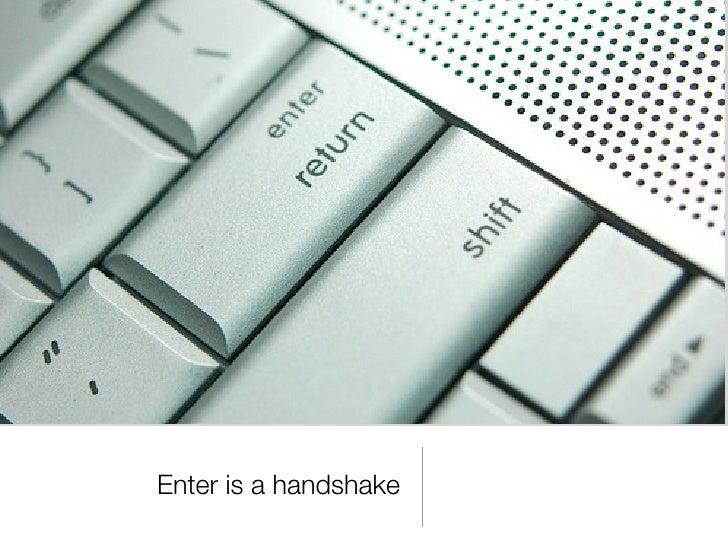 Enter is a handshake