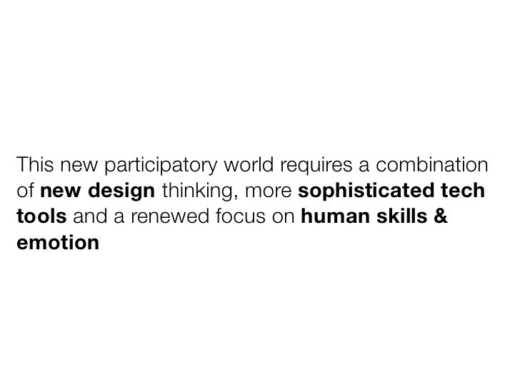 This new participatory world requires a combinationof new design thinking, more sophisticated techtools and a renewed focu...