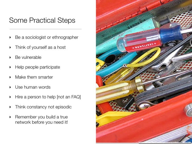 Some Practical Steps‣ Be a sociologist or ethnographer‣ Think of yourself as a host‣ Be vulnerable‣ Help people participat...