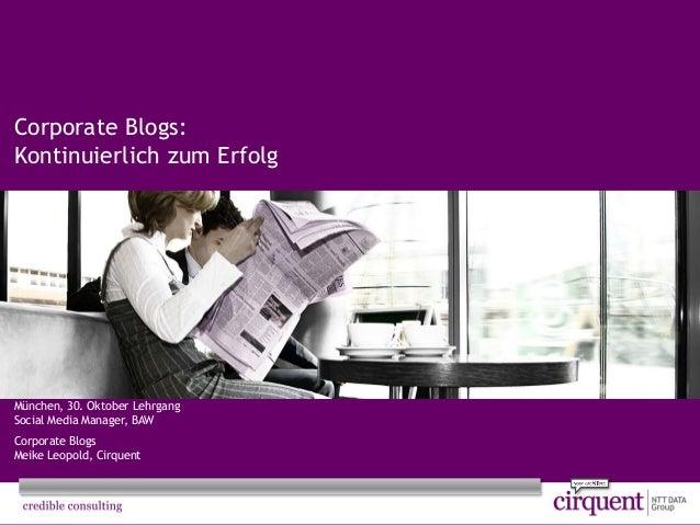 1Seite Corporate Blogs: Kontinuierlich zum Erfolg München, 30. Oktober Lehrgang Social Media Manager, BAW Corporate Blogs ...