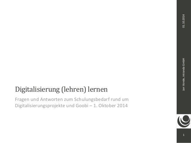 Jan Vonde, intranda GmbH 01.10.2014  1  Digitalisierung (lehren) lernen  Fragen und Antworten zum Schulungsbedarf rund um ...