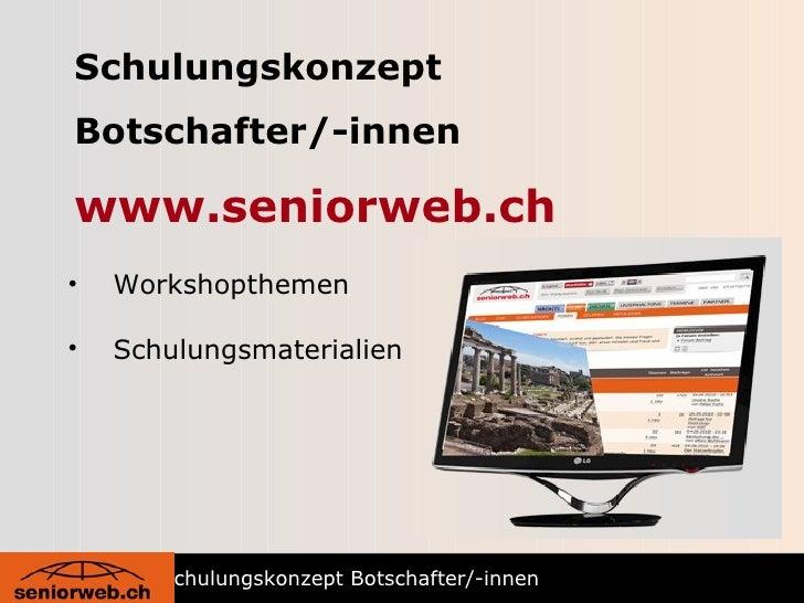 Schulungskonzept Botschafter/-innen www.seniorweb.ch <ul><li>Workshopthemen </li></ul><ul><li>Schulungsmaterialien </li></...
