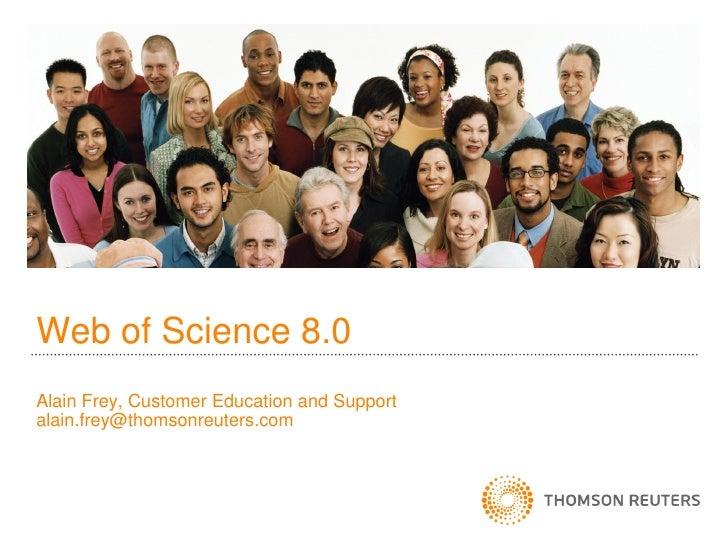Web of Science 8.0Alain Frey, Customer Education and Supportalain.frey@thomsonreuters.com