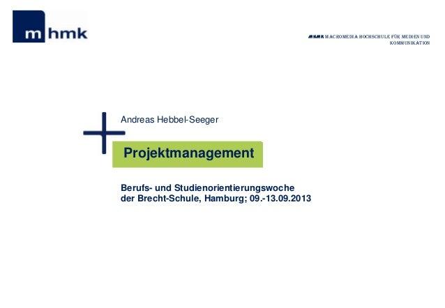 MHMK Macromedia Hochschule für Medien und Kommunikation  Andreas Hebbel-Seeger  Projektmanagement Berufs- und Studienorien...