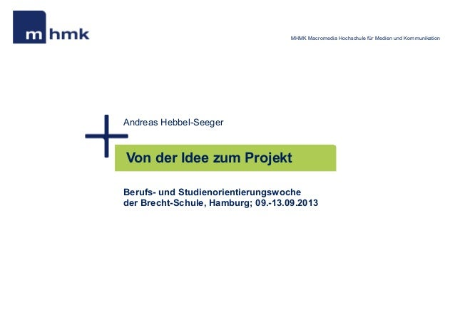MHMK Macromedia Hochschule für Medien und Kommunikation  Andreas Hebbel-Seeger  Von der Idee zum Projekt Berufs- und Studi...