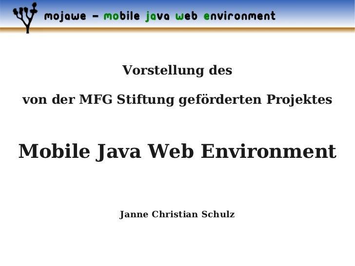 mojawe – mobile java web environment              Vorstellung desvon der MFG Stiftung geförderten ProjektesMobile Java Web...